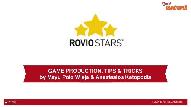 GAME PRODUCTION, TIPS & TRICKS by Mayu Polo Wieja & Anastasios Katopodis  Rovio © 2013 Confidential