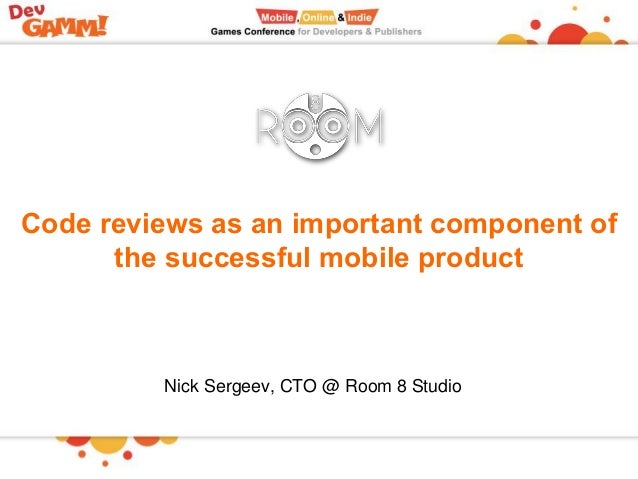 Сode reviews as an important component of the successful mobile product Nick Sergeev, CTO @ Room 8 Studio