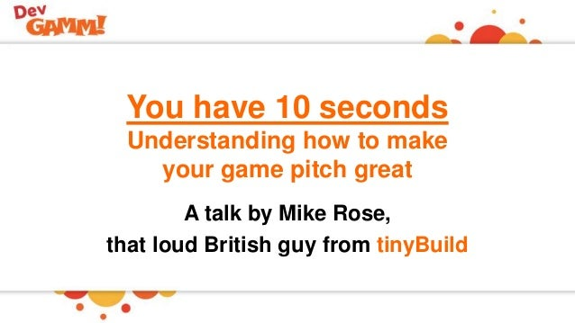 You have 10 seconds: Understanding how to make your game pitch great