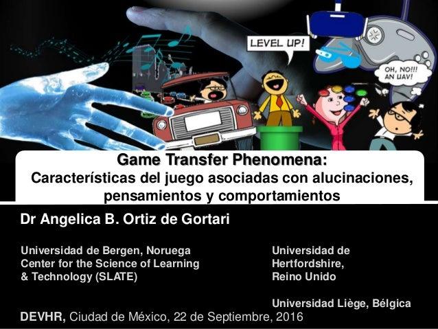 DEVHR, Ciudad de México, 22 de Septiembre, 2016 Dr Angelica B. Ortiz de Gortari Game Transfer Phenomena: Características d...