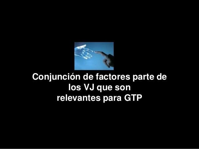 Conjunción de factores en los VJ relevantes para GTP • Estimulación sensorial • Procesos mentales avanzados • Estados diso...