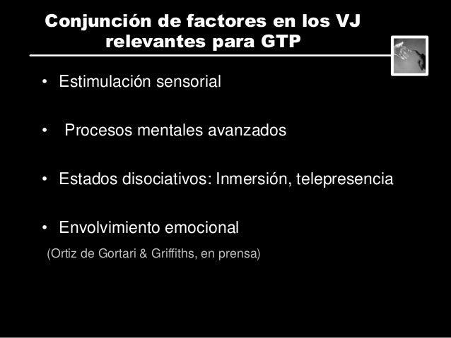 Estimulación sensorial Exposición a estímulos repetitivos y por tiempo prolongado Conjunción de factores en los VJ relevan...