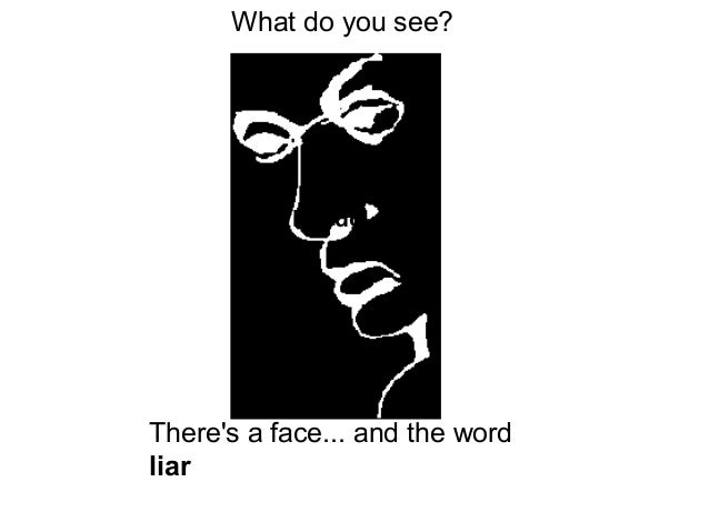 Theres a face... and the wordliarWhat doWhat do you see?