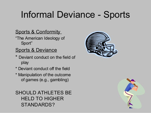 Informal deviance receives 3. 5 out of 5 from the even ground.