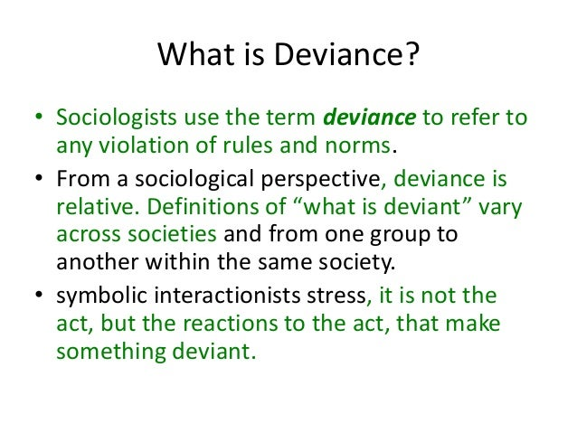 deviance essay sociology Deviance is a term used by society to define behaviors that differ from the everyday social norm, this means that majority of people in a society.