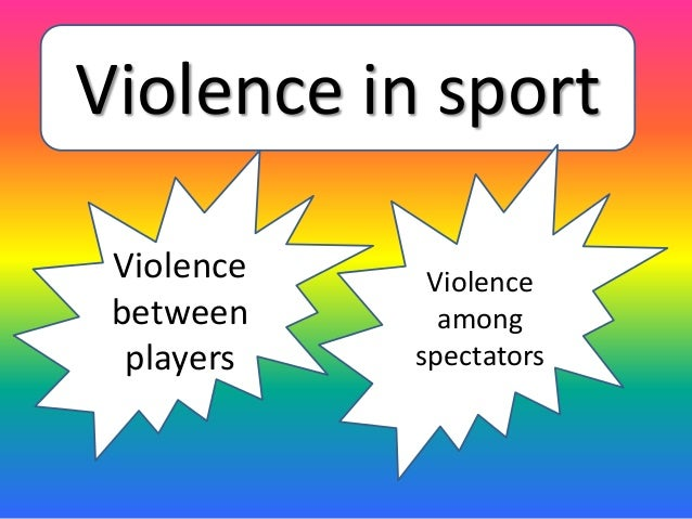 a definition of violence in sports Environments 4 providing recommendations for policy-makers and relevant ( sport) stakeholders to combat gender-based violence in sport this study is the first attempt to better define and measure the scope of gender-based violence in professional and grassroots sports across the 28 eu member states.