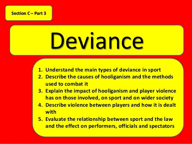 deviance in sports Deviant behavior in sports deviant behavior in sports  deviance can be characterised as demeanour or undertakings that break usually distributed communal norms.
