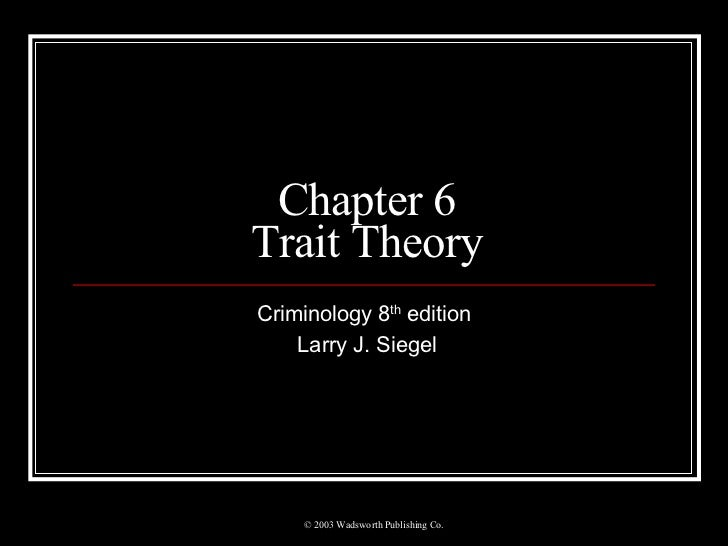 Chapter 6 Trait Theory Criminology 8 th  edition Larry J. Siegel