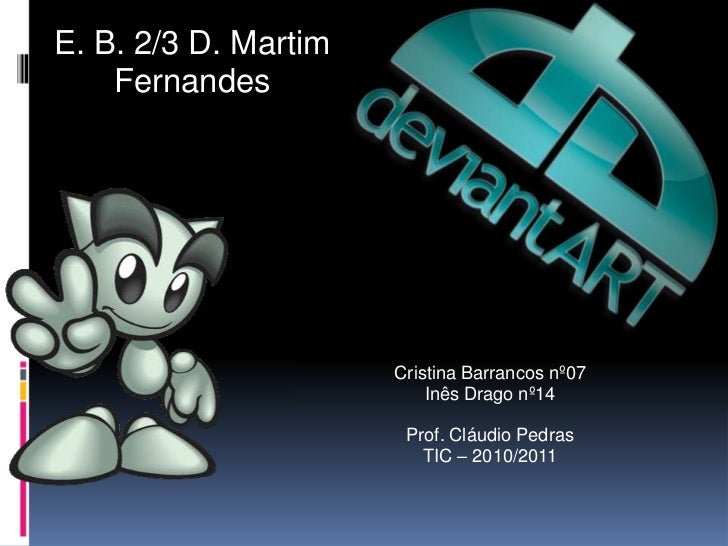E. B. 2/3 D. Martim Fernandes<br />Cristina Barrancos nº07<br />Inês Drago nº14<br />Prof. Cláudio Pedras<br />TIC – 2010/...