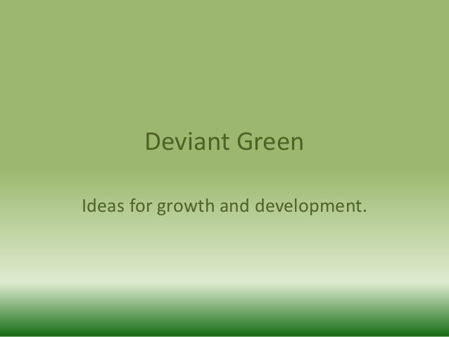 Deviant Green Ideas for growth and development.