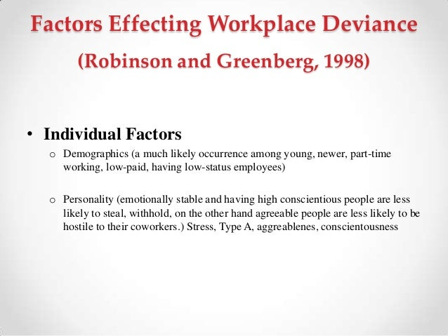 deviant workplace behaviour Purpose – the purpose of this paper is to examine the impact on organizations of both negative deviant workplace behaviors – those that violate organizational norms, policies or internal rules .