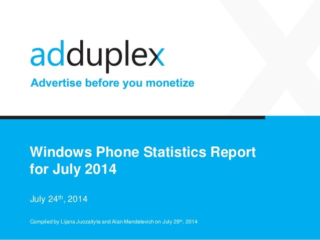 Windows Phone Statistics Report for July 2014 July 24th, 2014 Compiled by Lijana Juozaityte and Alan Mendelevich on July 2...
