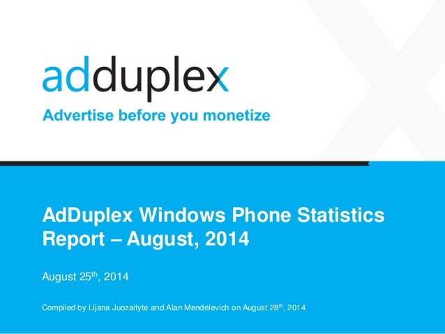 AdDuplex Windows Phone Statistics Report –August, 2014  August 25th, 2014  Compiled by Lijana Juozaityte and Alan Mendelev...
