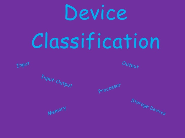 Device         Classification                                            Outp Input                                       ...