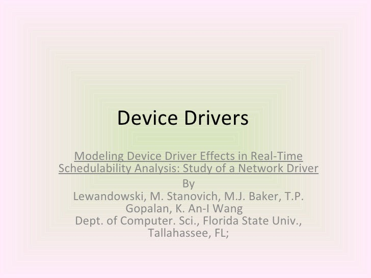 Device Drivers  Modeling Device Driver Effects in Real-Time Schedulability Analysis: Study of a Network Driver By Lewandow...