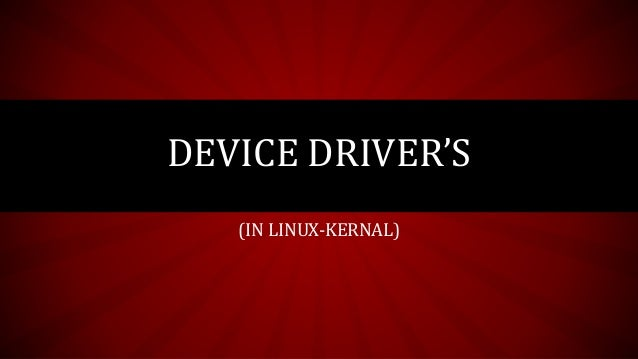 (IN LINUX-KERNAL) DEVICE DRIVER'S