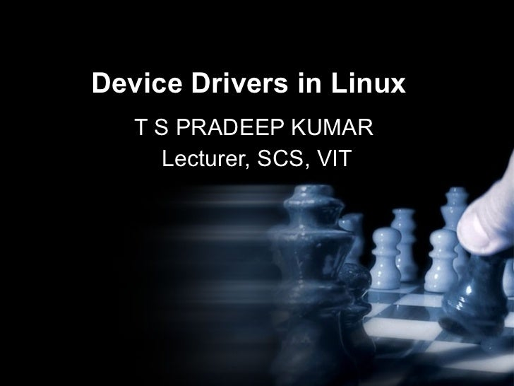 Device Drivers in Linux  T S PRADEEP KUMAR  Lecturer, SCS, VIT