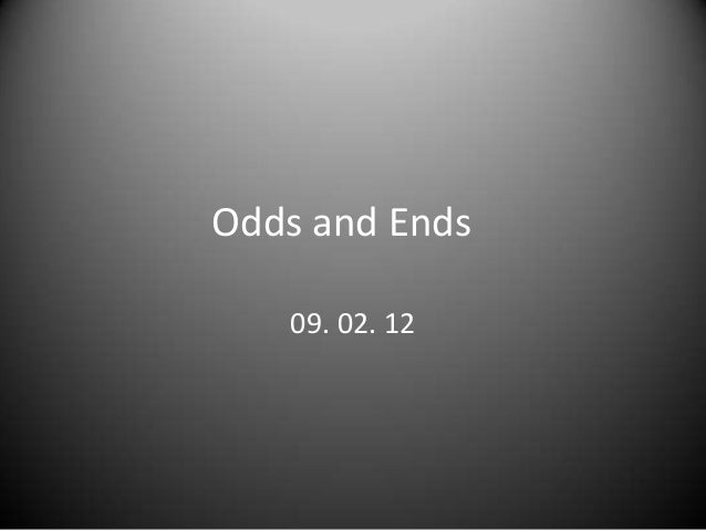 Odds and Ends   09. 02. 12
