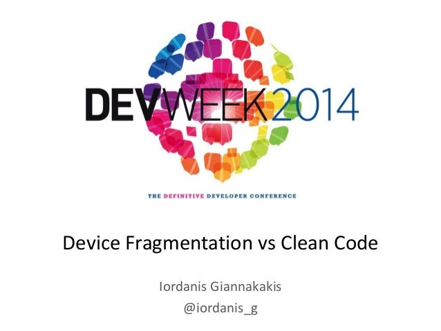 Iordanis Giannakakis @iordanis_g Device Fragmentation vs Clean Code