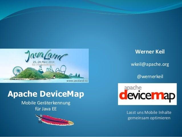 Apache DeviceMap Mobile Geräterkennung für Java EE Werner Keil wkeil@apache.org @wernerkeil Lasst uns Mobile Inhalte gemei...