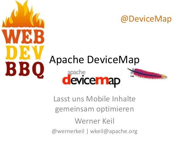 Apache DeviceMap Lasst uns Mobile Inhalte gemeinsam optimieren Werner Keil @wernerkeil | wkeil@apache.org @DeviceMap