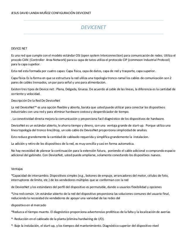 JESUS DAVID LANDA MUÑOZ CONFIGURACIÓN DEVICENET  DEVICENET  DEVICE NET Es una red que cumple con el modelo estándar OSI (o...