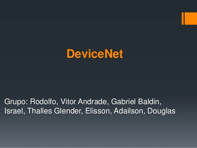 DeviceNet Grupo: Rodolfo, Vitor Andrade, Gabriel Baldin, Israel, Thalles Glender, Elisson, Adailson, Douglas