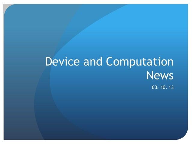 Device and Computation                 News                  03. 10. 13