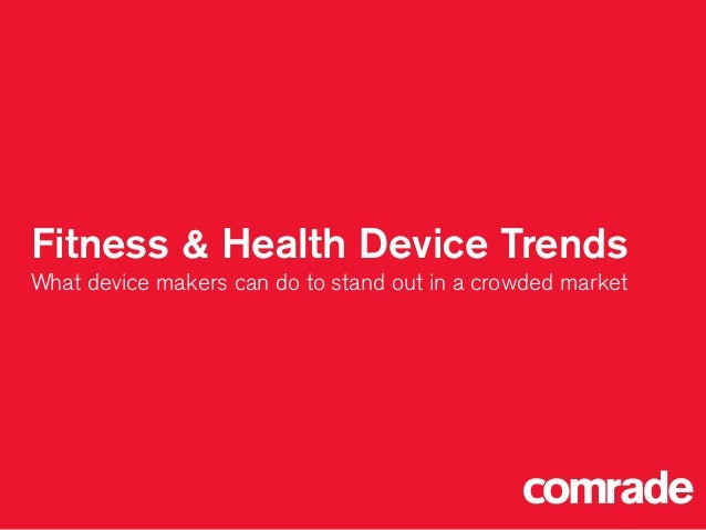 Fitness & Health Device Trends What device makers can do to stand out in a crowded market