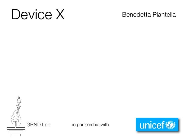 Device X                           Benedetta Piantella       GRND Lab   in partnership with