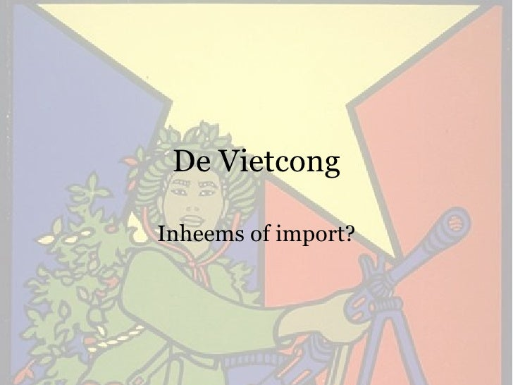 De Vietcong Inheems of import?