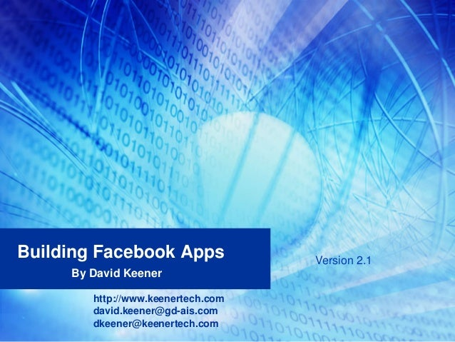 Building Facebook Apps By David Keener http://www.keenertech.com dkeener@keenertech.com david.keener@gd-ais.com Version 2.1