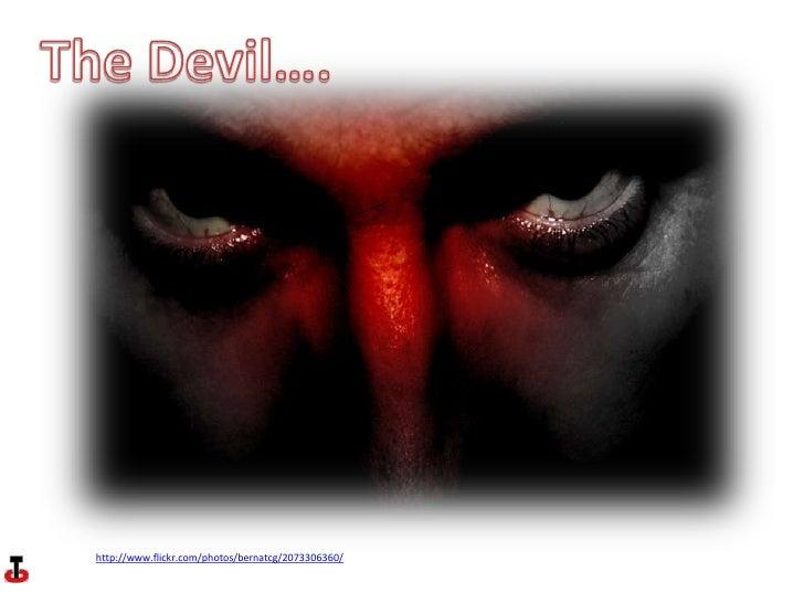 The Devil….<br />http://www.flickr.com/photos/bernatcg/2073306360/<br />