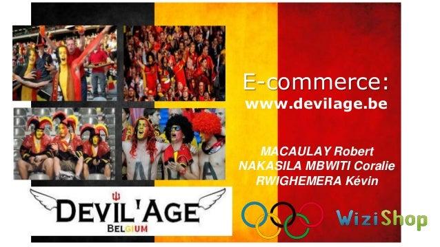 E-commerce: www.devilage.be MACAULAY Robert NAKASILA MBWITI Coralie RWIGHEMERA Kévin