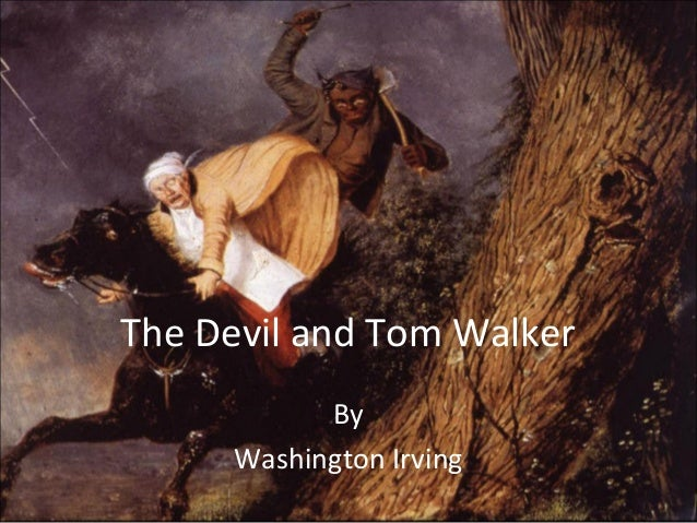 essay on devil and tom walker The devil and tom walker summary the devil and tom walker was first published in 1824 as part of washington irving's collection of short stories tales of a traveller the story was included in part iv of the book, also known as the money-diggers series of stones.