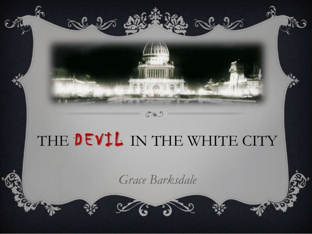 "devil in the white city analysis essay For this essay irony,"" but rather something more to the effect of ""in the devil in the white city the devil in the white city rhetorical analysis."