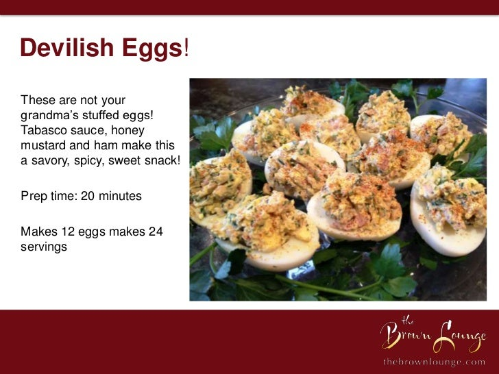 Devilish Eggs!These are not yourgrandma's stuffed eggs!Tabasco sauce, honeymustard and ham make thisa savory, spicy, sweet...