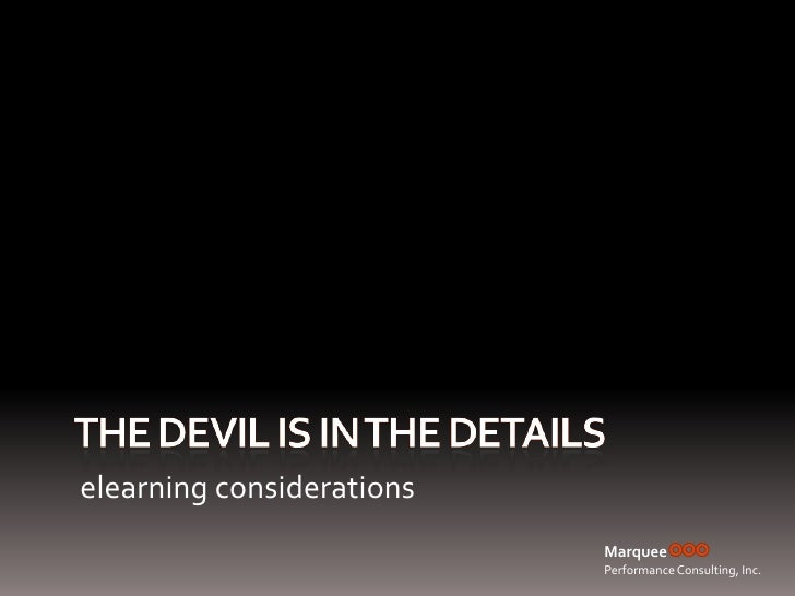 The devil is in the details<br />elearning considerations<br />Marquee<br />Performance Consulting, Inc.<br />
