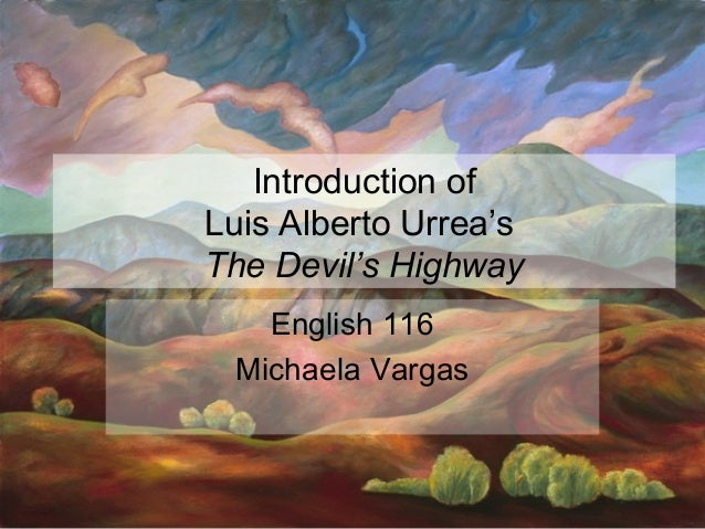 the devil s highway Get this from a library the devil's highway : a true story [luis alberto urrea] -- describes the attempt of twenty-six men to cross the mexican border into the.