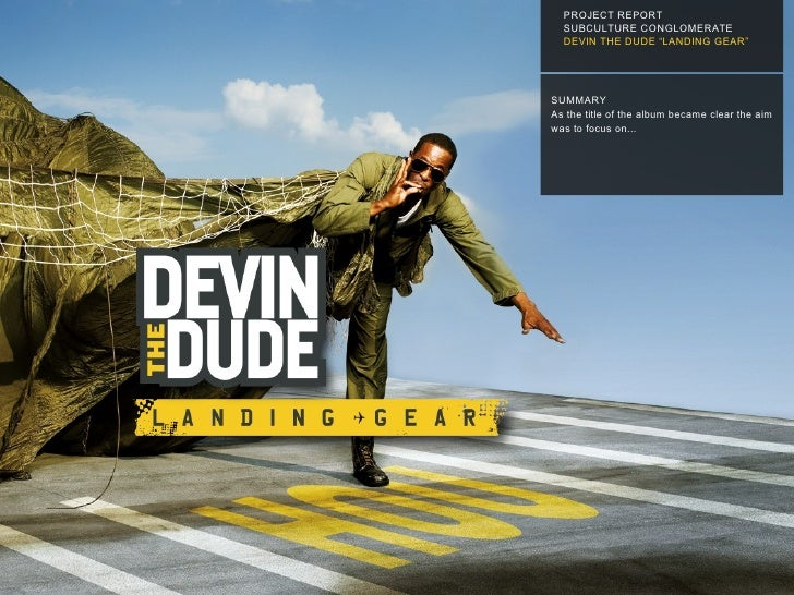 "PROJECT REPORT SUBCULTURE CONGLOMERATE  DEVIN THE DUDE ""LANDING GEAR"" SUMMARY As the title of the album became clear the a..."