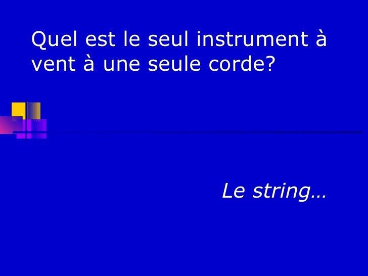 Quel est le seul instrument àvent à une seule corde?                  Le string…