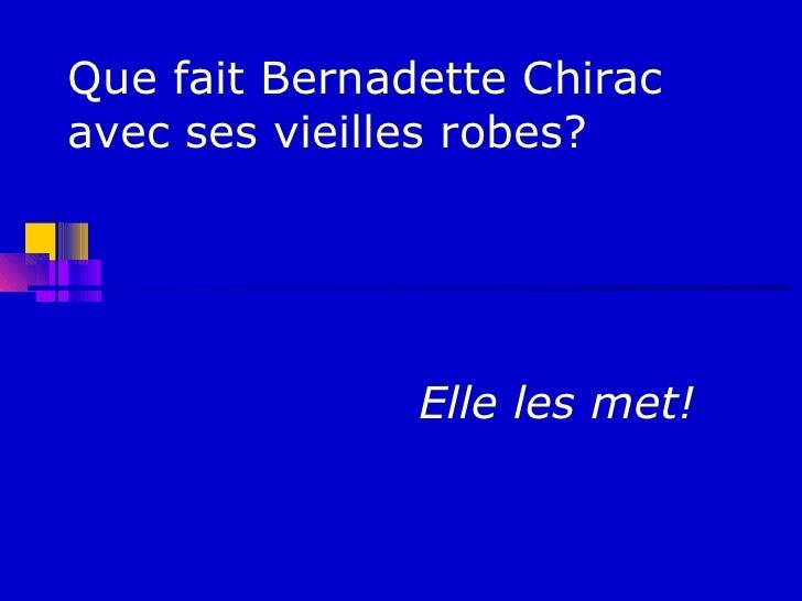 Que fait Bernadette Chiracavec ses vieilles robes?               Elle les met!