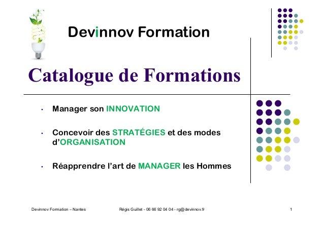 Devinnov Formation – Nantes 1 Catalogue de Formations • Manager son INNOVATION • Concevoir des STRATÉGIES et des modes d'O...