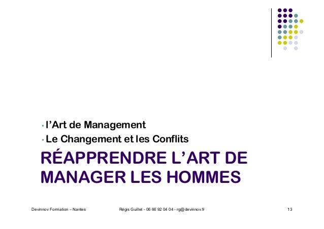 RÉAPPRENDRE L'ART DE MANAGER LES HOMMES • l'Art de Management • Le Changement et les Conflits Devinnov Formation – Nantes ...