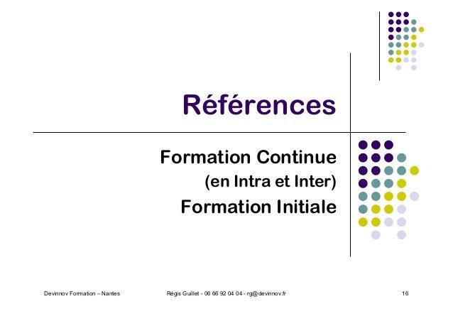 Références Formation Continue (en Intra et Inter) Formation Initiale Devinnov Formation – Nantes Régis Guillet - 06 66 92 ...