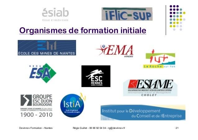 Organismes de formation initiale Devinnov Formation – Nantes Régis Guillet - 06 66 92 04 04 - rg@devinnov.fr 21