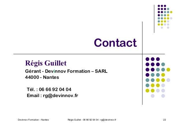 Contact Devinnov Formation – Nantes Régis Guillet - 06 66 92 04 04 - rg@devinnov.fr 22 Régis Guillet Gérant - Devinnov For...