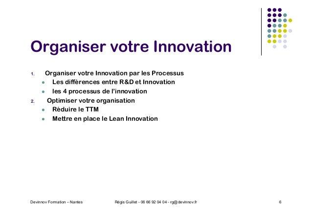 Organiser votre Innovation 1. Organiser votre Innovation par les Processus l Les différences entre R&D et Innovation l les...