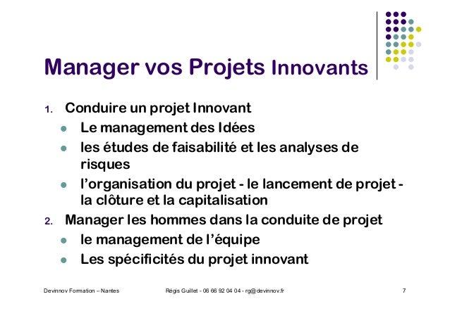 Manager vos Projets Innovants 1. Conduire un projet Innovant l Le management des Idées l les études de faisabilité et les ...