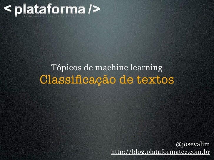 Tópicos de machine learning Classificação de textos                                         @josevalim                http:...